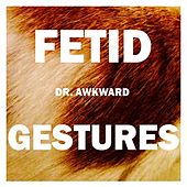 Play & Download Fetid Gestures by Dr. Awkward | Napster