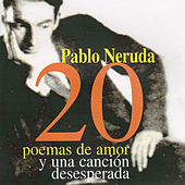 Play & Download 20 Poemas De Amor Y Una Canción Desesperada by Pablo Neruda | Napster