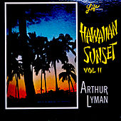 Play & Download Hawaiian Sunset, Volume II by Arthur Lyman | Napster