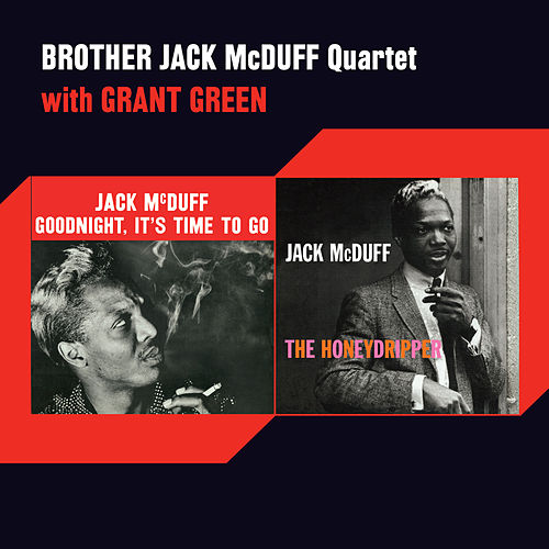 Play & Download Goodnight, It's Time to Go + the Honeydripper (feat. Grant Green) [Bonus Track Version] by Jack McDuff | Napster