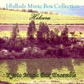 Play & Download J-Ballads Music Box Collection Hikaru by Kyoto Music Box Ensemble | Napster