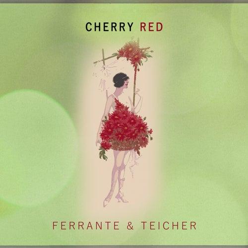 Cherry Red von Ferrante and Teicher