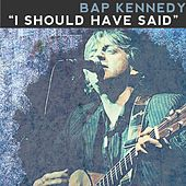 Play & Download I Should Have Said by Bap Kennedy | Napster