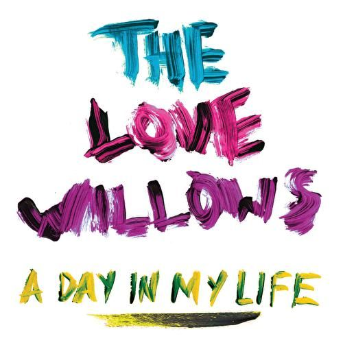 Play & Download A Day In My Life by The Love Willows | Napster