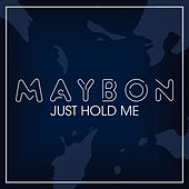 Just Hold Me by Maybon