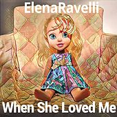 Play & Download When She Loved Me by Elena Ravelli | Napster