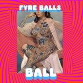 Fyre Balls by B.A.L.L.