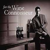 Play & Download For the Wine Connoisseur by Various Artists | Napster