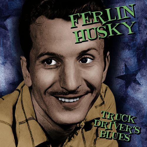 Play & Download Truck Driver's Blues by Ferlin Husky | Napster