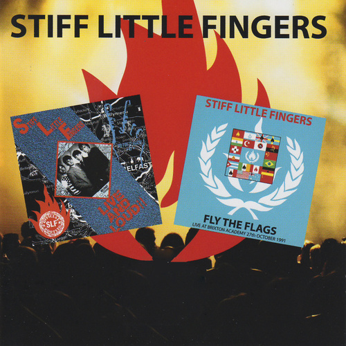 Live and Loud! / Fly the Flags by Stiff Little Fingers