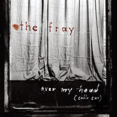 Over My Head (Cable Car) by The Fray