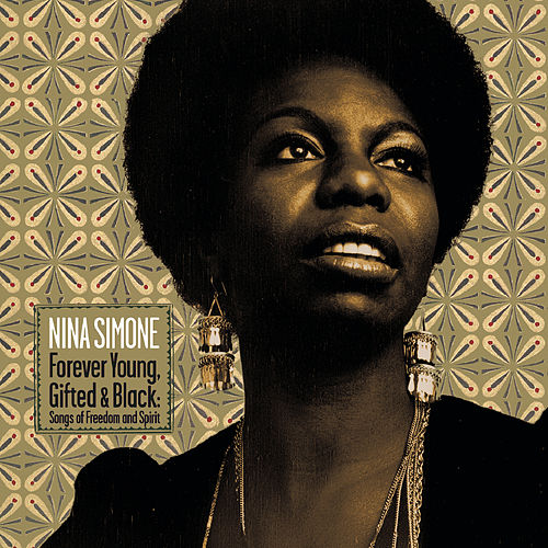 Play & Download Forever Young, Gifted And Black: Songs Of Freedom And Spirit by Nina Simone | Napster