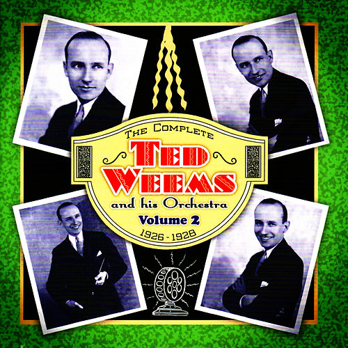 Play & Download The Complete Ted Weems and His Orchestra Vol. 2 (1926-1928) by Ted Weems | Napster
