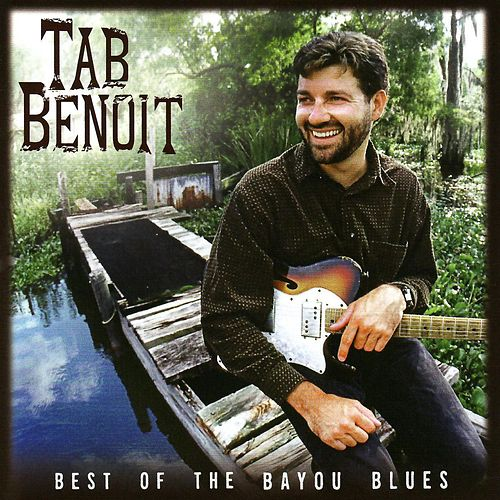 Play & Download Best of the Bayou Blues by Tab Benoit | Napster