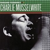 Play & Download Vanguard Visionaries by Charlie Musselwhite | Napster