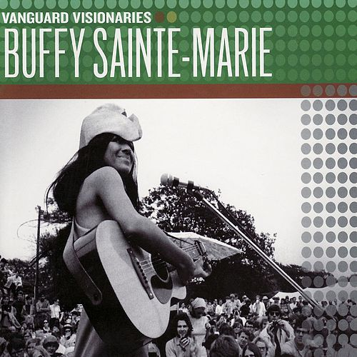 Vanguard Visionaries by Buffy Sainte-Marie