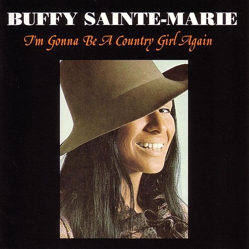 I'M Gonna Be A Country Girl Again by Buffy Sainte-Marie