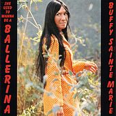 She Used To Wanna Be A Ballerina by Buffy Sainte-Marie
