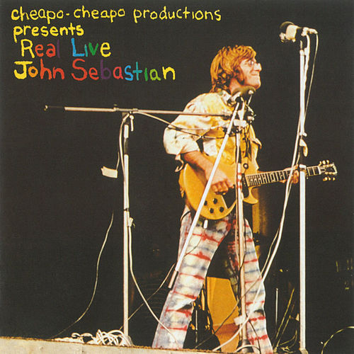 Cheapo-Cheapo Productions Presents Real Live John Sebastian by John Sebastian