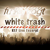 Play & Download White Trash - K17 Live Excerpt by Funker Vogt | Napster