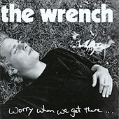 Play & Download Worry When We Get There by The Wrench | Napster