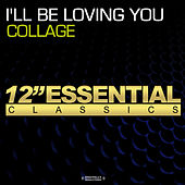 I'll Be Loving You by Collage