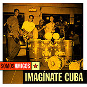 Play & Download Imagínate Cuba by Somos Amigos | Napster