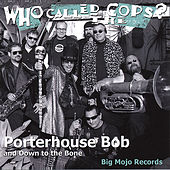 Who Called the Cops? by Porterhouse Bob and Down to the Bone