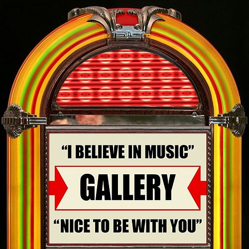 I Believe In Music / Nice To Be With You by Gallery