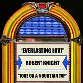 Play & Download Everlasting Love / Love On A Mountain Top by Robert Knight | Napster