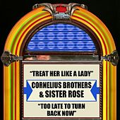 Treat Her Like A Lady / Too Late To Turn Back Now by Cornelius Brothers/Sister Rose