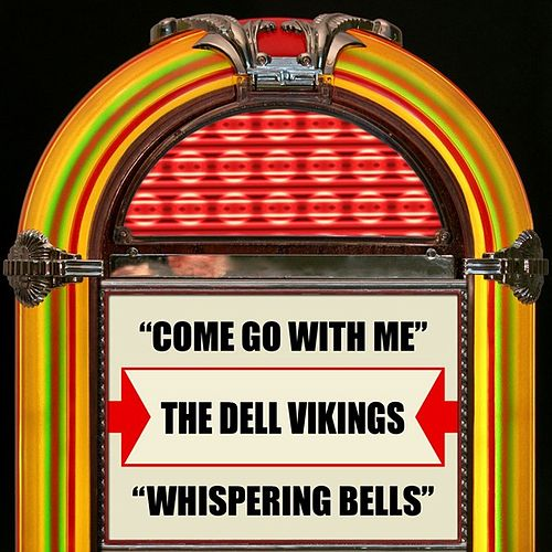 Play & Download Come Go With Me / Whispering Bells by The Dell-Vikings | Napster