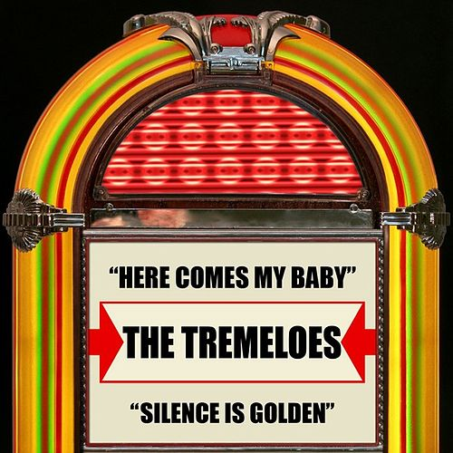 Play & Download Here Comes My Baby / Silence Is Golden by The Tremeloes | Napster