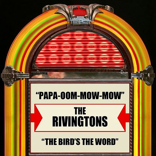Papa-Oom-Mow-Mow / The Bird's The Word by The Rivingtons