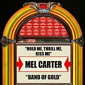 Hold Me, Thrill Me, Kiss Me / Band Of Gold by Mel Carter