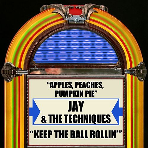 Apples, Peaches, Pumpkin Pie / Keep The Ball Rollin' by Jay & The Techniques