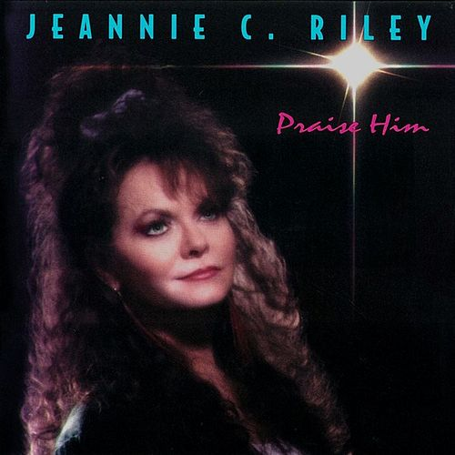 Play & Download Praise Him by Jeannie C. Riley | Napster