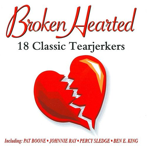 Play & Download Broken Hearted - 18 Classic Tearjerkers by Various Artists | Napster