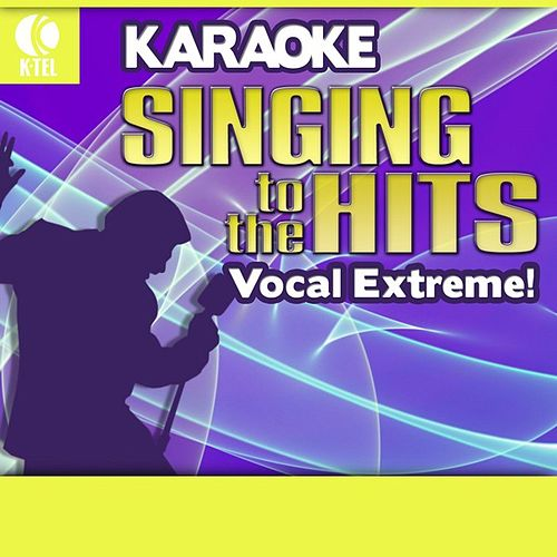 Play & Download Karaoke: Vocal Extreme! - Singing to the Hits by Various Artists | Napster