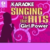 Play & Download Karaoke: Girl Power - Singing to the Hits by Various Artists | Napster