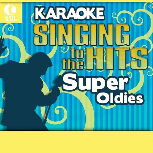 Play & Download Karaoke: Super Oldies - Singing to the Hits by Various Artists | Napster