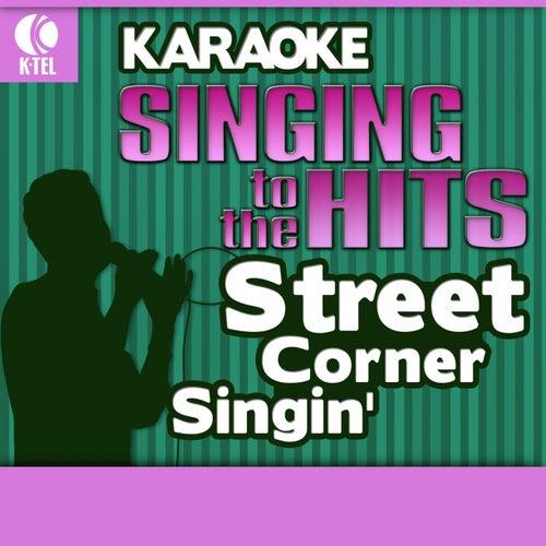 Play & Download Karaoke: Street Corner Singin' - Singing to the Hits by Various Artists | Napster