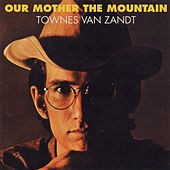 Play & Download Our Mother the Mountain by Townes Van Zandt | Napster