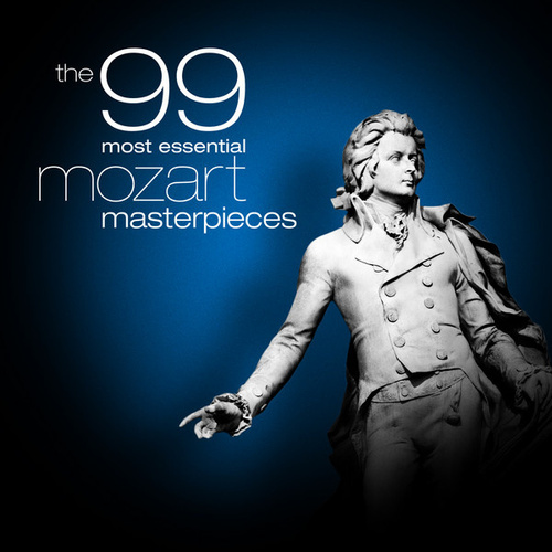 The 99 Most Essential Mozart Masterpieces by Various Artists