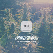 Play & Download Bonfire Sessions (Troublemaker Remix) by King Fantastic | Napster