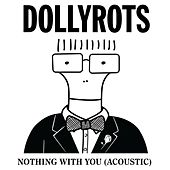 Nothing With You (Acoustic) by The Dollyrots