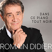 Play & Download Dans ce piano tout noir by Romain Didier | Napster