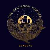 Play & Download Deadeye by The Ballroom Thieves | Napster