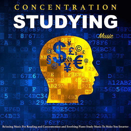 Studying Music: Relaxing Music for Reading and Concentration and Soothing Piano Study Music to Make You Smarter by Concentration Studying Music Academy