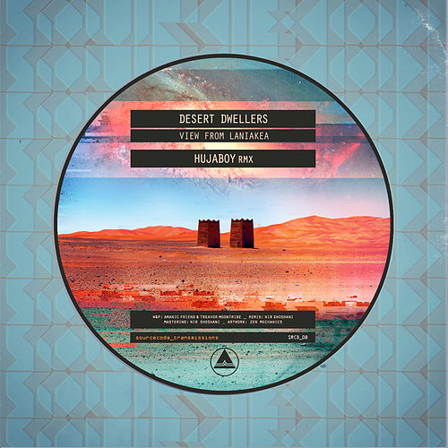 Play & Download View from Laniakea (Hujaboy Remix) by Desert Dwellers | Napster